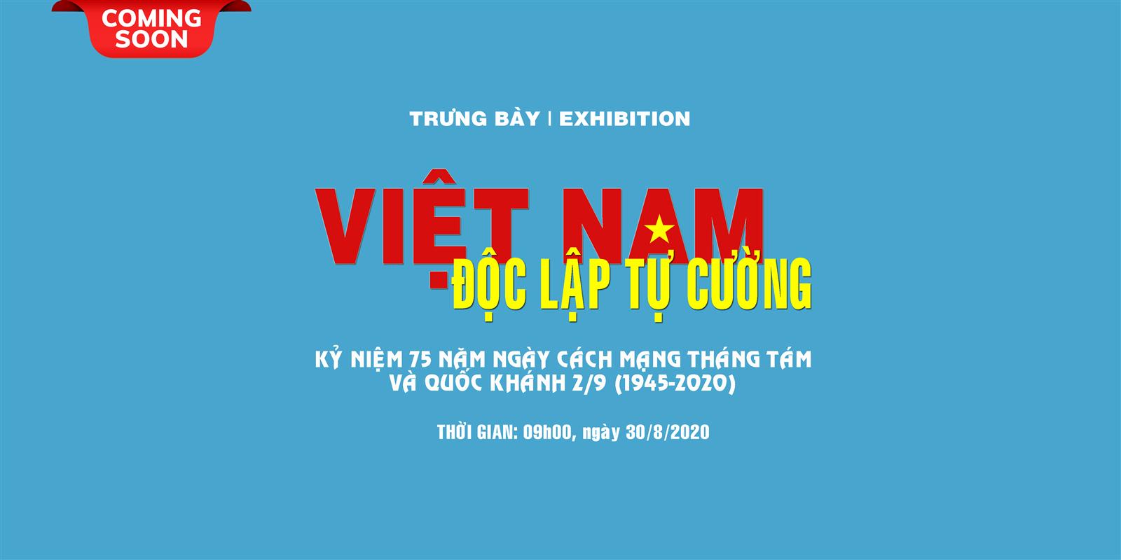 """Trưng bày chuyên đề """"Việt Nam - Độc lập, Tự cường""""- Kỷ niệm 75 năm Ngày Cách mạng Tháng Tám và Quốc khánh 2/9 (1945-2020)"""